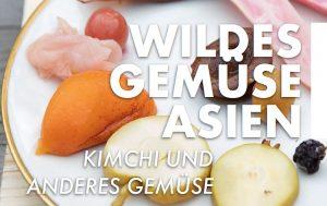 Wildes Gemüse Asien: Kimchi und anderes @ Rundlingsmuseum Wendland