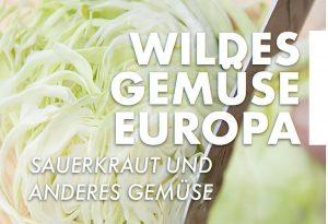 Wildes Gemüse Europa: Sauerkraut und anderes @ Rundlingsmuseum Wendland
